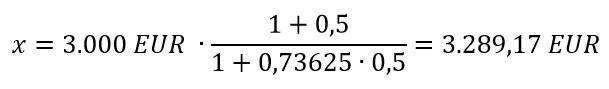 x = 3.000 EUR * (1 + 0,5) / (1 + 0,73625 * 0,5) = 3.289,17 EUR