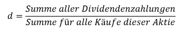 d = Summe aller Dividendenzahlungen / Summe für alle Käufe dieser Aktie